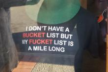 "Photo, ""some people have a bucket list, I ave a fucket list"""